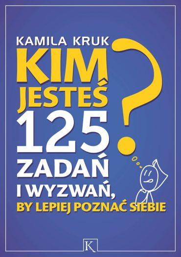 kim jesteś 125 zadań i wyzwań, by lepiej poznać siebie książka Kamila Kruk